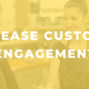 How to Increase Customer Engagement for Your Business